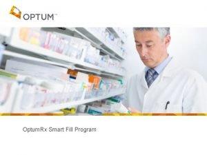 Optum Rx Smart Fill Program Smart Fill Overview