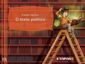 O texto literrio O texto potico O texto