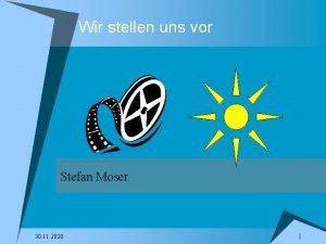Wir stellen uns vor Stefan Moser 30 11