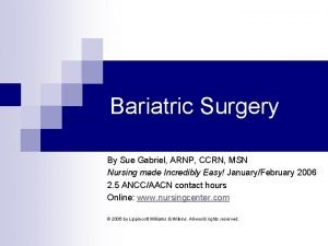 Bariatric Surgery By Sue Gabriel ARNP CCRN MSN