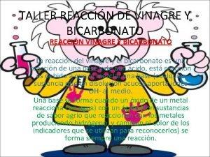 TALLER REACCIN DE VINAGRE Y BICARBONATO REACCIN VINAGRE