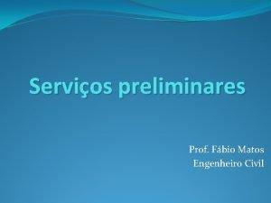 Servios preliminares Prof Fbio Matos Engenheiro Civil SERVIOS