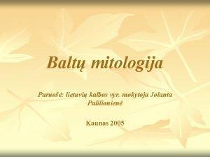 Balt mitologija Paruo lietuvi kalbos vyr mokytoja Jolanta