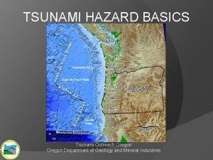 TSUNAMI HAZARD BASICS Tsunami Outreach Oregon Department of