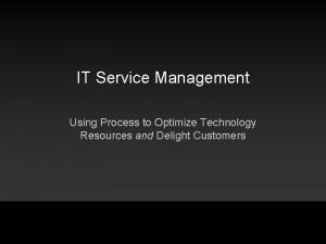 IT Service Management Using Process to Optimize Technology