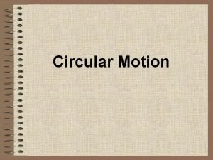 Circular Motion What is circular motion Objects that