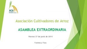 Asociacin Cultivadores de Arroz ASAMBLEA EXTRAORDINARIA Viernes 27