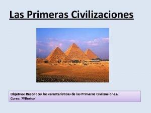 Las Primeras Civilizaciones Objetivo Reconocer las caractersticas de