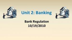 Unit 2 Banking Bank Regulation 10192010 Financial Institutions