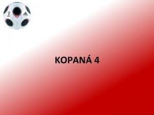 KOPAN 4 Kopan soute fotbal spravuje Mezinrodn fotbalov
