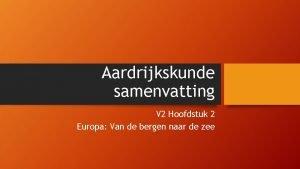 Aardrijkskunde samenvatting V 2 Hoofdstuk 2 Europa Van