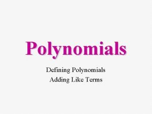Polynomials Defining Polynomials Adding Like Terms What does