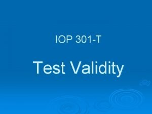 IOP 301 T Test Validity What is validity