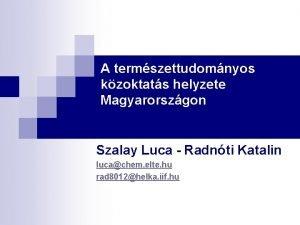 A termszettudomnyos kzoktats helyzete Magyarorszgon Szalay Luca Radnti