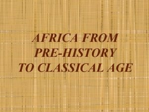 AFRICA FROM PREHISTORY TO CLASSICAL AGE AFRICAN GEOGRAPHY