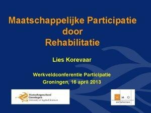 Maatschappelijke Participatie door Rehabilitatie Lies Korevaar Werkveldconferentie Participatie