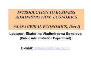 INTRODUCTION TO BUSINESS ADMINISTRATION ECONOMICS MANAGERIAL ECONOMICS Part