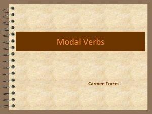 Modal Verbs Carmen Torres What are modal verbs