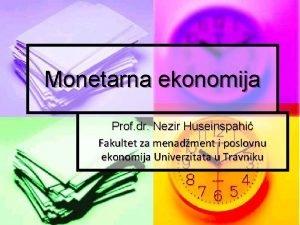 Monetarna ekonomija Prof dr Nezir Huseinspahi Fakultet za