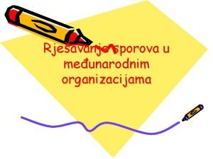 Rjeavanje sporova u meunarodnim organizacijama Sporovi unutar organizacija
