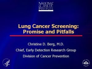 Lung Cancer Screening Promise and Pitfalls Christine D