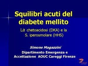 Squilibri acuti del diabete mellito La chetoacidosi DKA