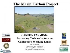 The Marin Carbon Project CARBON FARMING Increasing Carbon