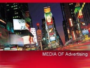 MEDIA OF Advertising Sec 1 Advertising Media What