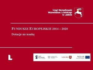FUNDUSZE EUROPEJSKIE 2014 2020 Dotacje na nauk Perspektywa