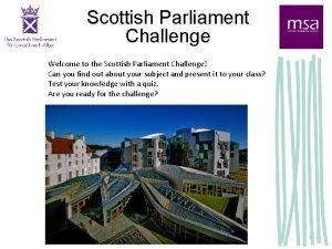 Scottish Parliament Challenge Welcome to the Scottish Parliament