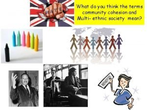 What do you think the terms community cohesion