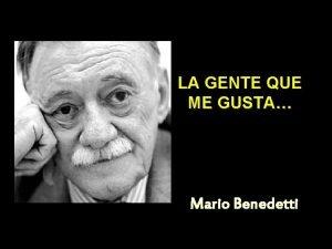 LA GENTE QUE ME GUSTA Mario Benedetti Me