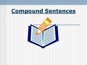 Compound Sentences The Simple Sentence A simple sentence