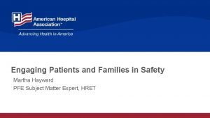 Engaging Patients and Families in Safety Martha Hayward