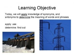 Learning Objective Today we will apply knowledge of
