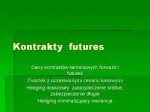 Kontrakty futures Ceny kontraktw terminowych forward i futures