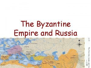 The Byzantine Empire and Russia Growth of Byzantine
