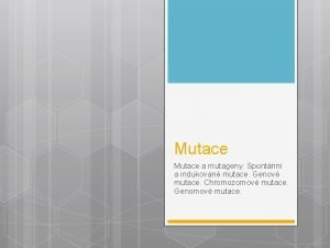 Mutace a mutageny Spontnn a indukovan mutace Genov
