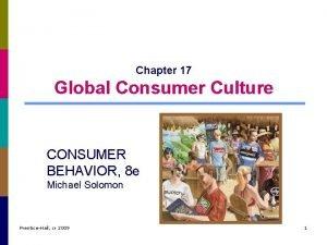 Chapter 17 Global Consumer Culture CONSUMER BEHAVIOR 8