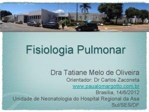 Fisiologia Pulmonar Dra Tatiane Melo de Oliveira Orientador