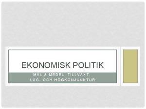 EKONOMISK POLITIK ML MEDEL TILLVXT LG OCH HGKONJUNKTUR