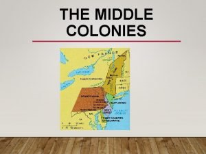 THE MIDDLE COLONIES A ENGLAND THE COLONIES ENGLISH