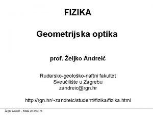 FIZIKA Geometrijska optika prof eljko Andrei Rudarskogeolokonaftni fakultet