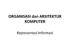 ORGANISASI dan ARSITEKTUR KOMPUTER Representasi Informasi YANG AKAN