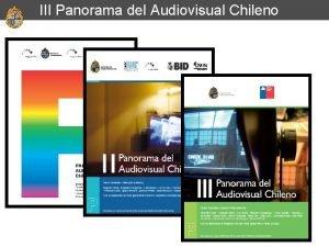 III Panorama del Audiovisual Chileno III Panorama del