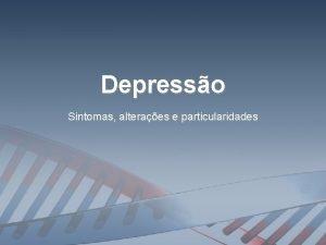 Depresso Sintomas alteraes e particularidades A depresso uma