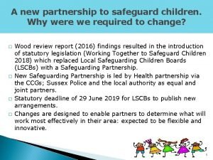 A new partnership to safeguard children Why were