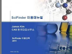 Sci Finder James Kim CAS Sci Finder 2011
