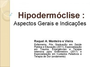 Hipodermclise Aspectos Gerais e Indicaes Raquel A Monteiro