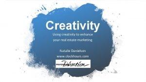 Creativity Using creativity to enhance your real estate